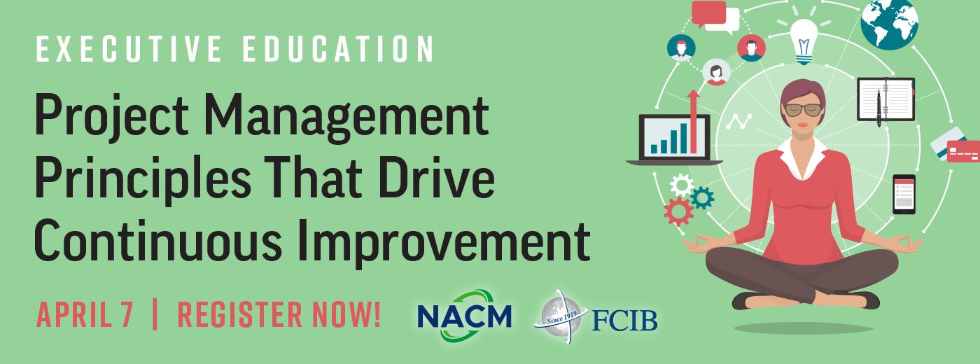 Executive Education: Project Management Pricniples That Drive Continous Improvement - Webinar   April 7, 2021 - Register Now!
